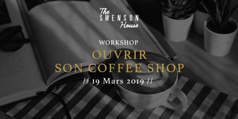 Ouvrir son Coffee Shop - The Swenson House Workshop