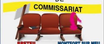 Théâtre Drôle de commissariat Montfort-sur-Meu